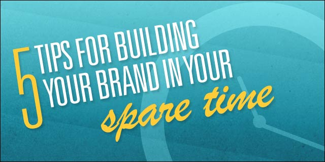 5 Tips for Building Your Brand in Your Spare Time